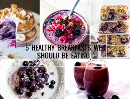5 Healthy Breakfasts we should be eating
